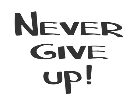 Hand made lettering phrase Never Give Up. Hand drawn text. Motivation and inspiration positive quote. Isolated on white background. Vector illustration.