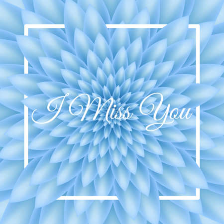 I miss you card - Greeting Card with blue chrysanthemum in the background.