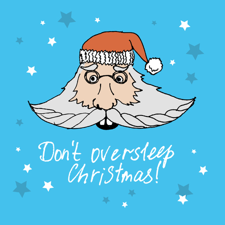 Christmas Santa with inscription Dont oversleep Christmas! Vector  illustration. Invitation, card.