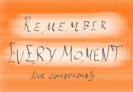 Remember Every Moment Live Consciously -the phrase is written on an orange abstract background