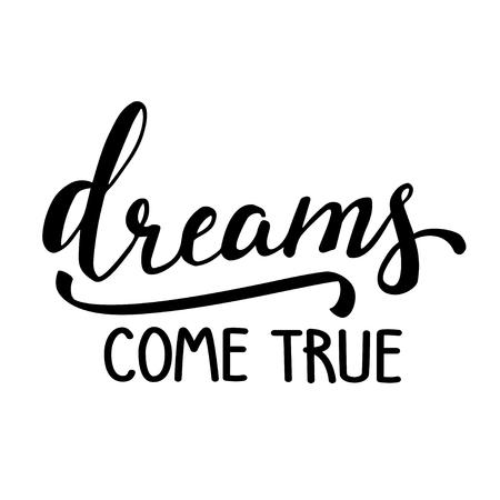 Los sueños se hacen realidad. Cartel caligráfico escrito a mano. Ilustración de vector.