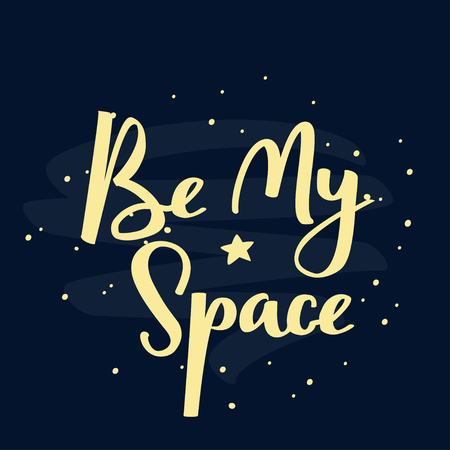 Vector typographic illustration with night starry sky. Be my space handwritten lettering phrase.