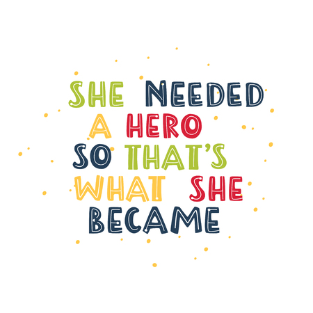 She needed a hero so that s what she became. Motivational feminism quote. Illusztráció