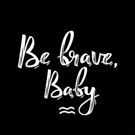 Be brave, baby. Handwritten feminist slogan. Calligraphic poster. Çizim