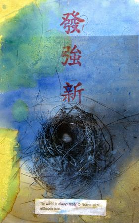 Photo based mix media image of a nest with two eggs. The Chinese characters are: prosperous,strong, and new. The fortune at the bottom of the image reads:  The World Is Always Ready To ReceiveTalent With Open Arms