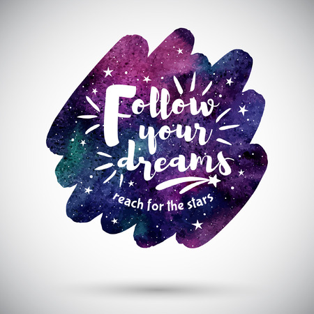 Watercolor brush stroke shape with inspiration, motivation, encouraging quote. Cosmic watercolour background. Follow your dreams lettering. Night sky with stars, colorful galaxy illustration.