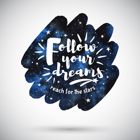 Cosmic watercolor background with inspiration, motivation, encouraging quote. Follow your dreams, reach for the stars lettering. Watercolour brush stroke shape. Night sky with stars illustration.