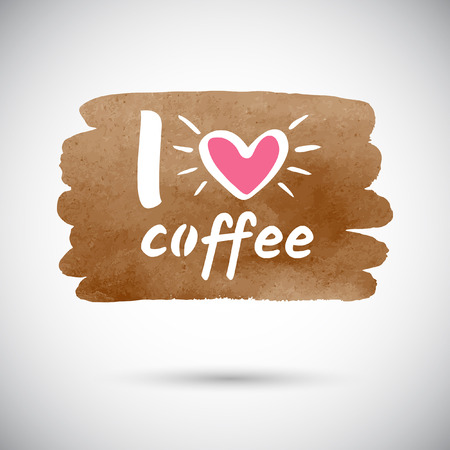 I love coffee vector illustration. Coffee shop template. Brush stroke shape brown watercolor background, typographic composition, lettering, doodle heart. Chocolate watercolor stains texture.