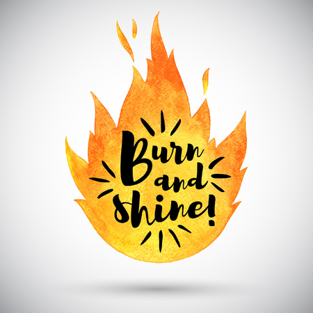 Watercolor vector fire with motivation quote. Burn and shine lettering. Uplifting, optimistic, inspirational, creative, encouraging illustration. Aquarelle flame, bonfire background, design element.