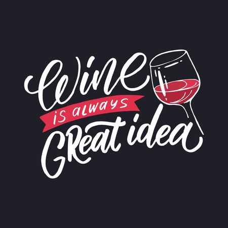 Handdrawn lettering of a phrase Wine is always great idea. Unique typography poster or apparel design. Vector art isolated on background. Inspirational quote.