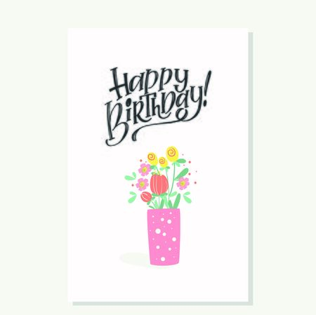 Happy birthday Handwritten modern lettering with a bouquet of flowers in a vase for a greeting card. Ilustração