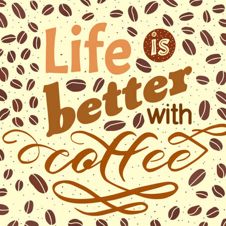 Coffee motivate handwritten phrase. Life is better. Drawn beans. Calligraphic quatation poster. Hand sign. Zdjęcie Seryjne - 132395027