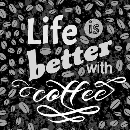 Coffee motivate handwritten phrase. Life is better. Drawn beans. Calligraphic quatation poster. Hand sign.