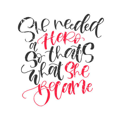 She needed a hero, so thats what she became. Inspirational handwritten feminism quote about woman. Black and pink grunge vector lettering for t shirt and posters. Illustration