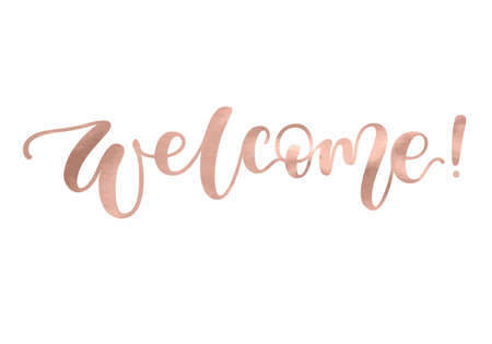 Welcome. Beautiful fashion greeting card calligraphy metallic rose gold text. Handwritten invitation T-shirt print or paper design. Modern brush lettering white background isolated vector phrase. Illustration