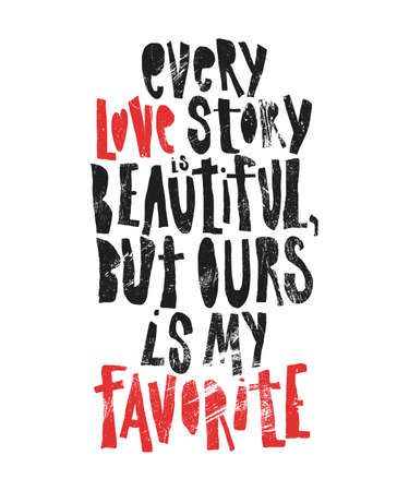 Every love story is beautiful, but ours is my favorite - hand drawn lettering for Valentines Day. Written calligraphy black and red phrase with grunge texture in modern style, isolated on the background.