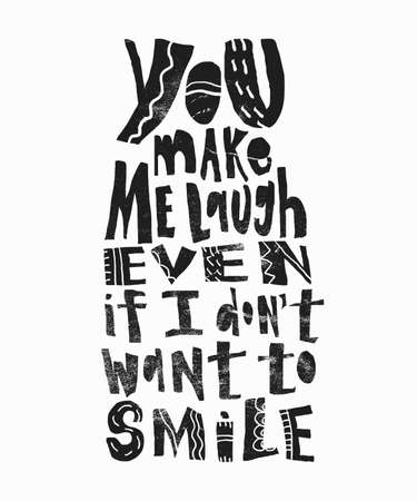 You make me laugh even if I dont want to smile- hand drawn lettering for Valentines Day. Written calligraphy black phrase with grunge texture in modern style, isolated on the background. Illustration