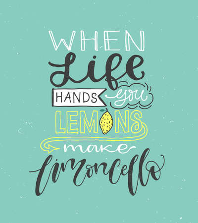If life gives you lemons make limoncello. Motivation quote about lemons Vector illustration