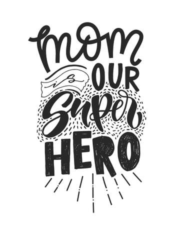 Motivational quote in vector. Mom is our SUPERHERO. Isolated on white background handwritten lettering. Calligraphic poster for 8 march or Mothers day holiday. Stock fotó - 95322485