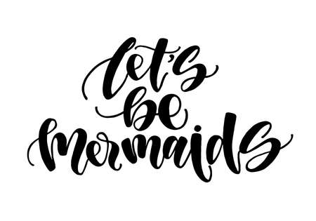 Lets be mermaids Inspirational quote about summer. Modern calligraphy phrase with hand drawn mermaids tail, seashells, sea stars. Simple vector lettering for print and poster. Typography design. Illustration
