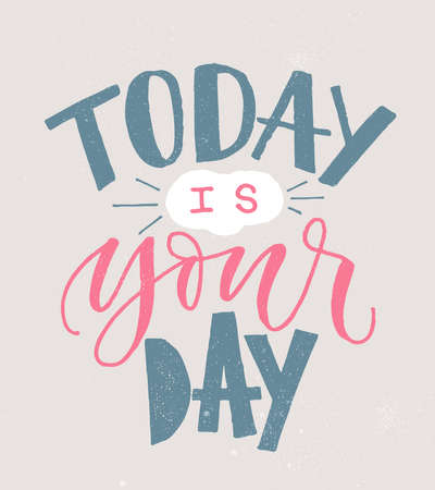 Today is Your day. Hand written lettering modern poster. Brush pen calligraphy banner, inspiring quote. Motivational phrase for t-shirt print, paper design.