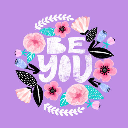 Be you - handdrawn illustration. Feminism quote made in vector. Woman motivational slogan. Inscription for t shirts, posters, cards. Floral digital sketch style design. Flowers around. Ilustração