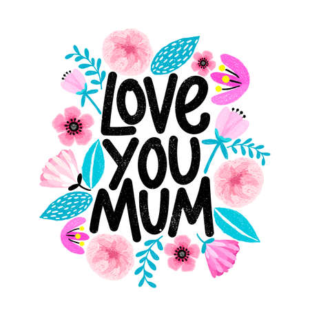 Cute card for Mothers day with floral frame in cartoon style. Love you, Mum. Grunge texture modern lettering design.