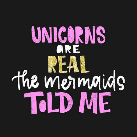 Unicorns are real. The mermaids told me. Vector poster with decor elements. Unicorn phrase and inspiration quote. Design for t-shirt and prints. With golden glitter lettering.