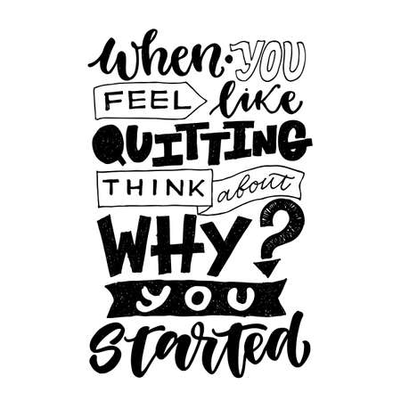 Motivational quote, vector lettering poster. Black calligraphy isolated on white background. When you feel like quitting think about why you started. Lettering hand written
