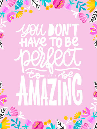 Hand drawn lettering inspirational quote You dont have to be perfect to be amazing. Isolated objects on white background. Black and white vector illustration. Design concept for t-shirt print, poster. Illustration