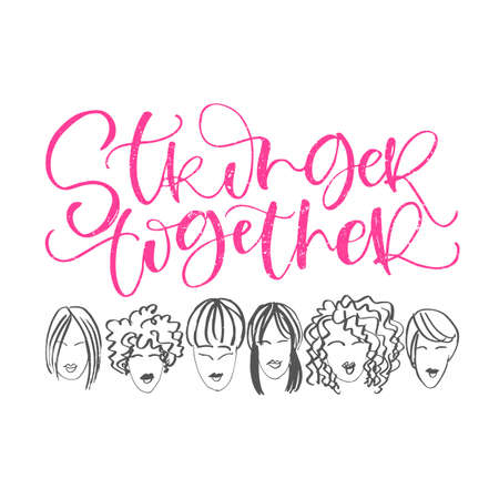 Stronger Together hand lettering phrase with faces of women.