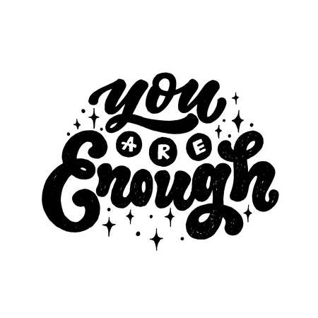 You are enough. Positive inspirational quote