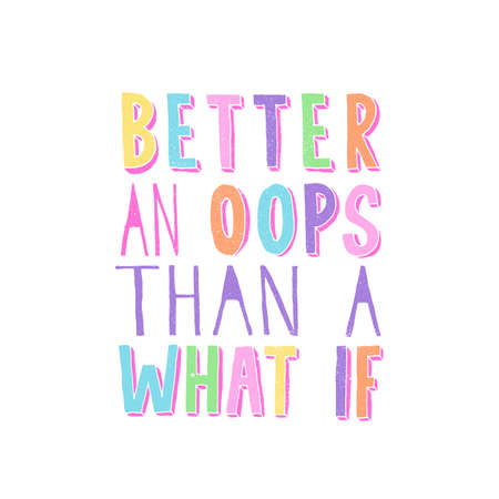 Better An Oops Than A What If. Inspiring funny quote. Hand writtel typography in bright trendy colors. Stock Illustratie