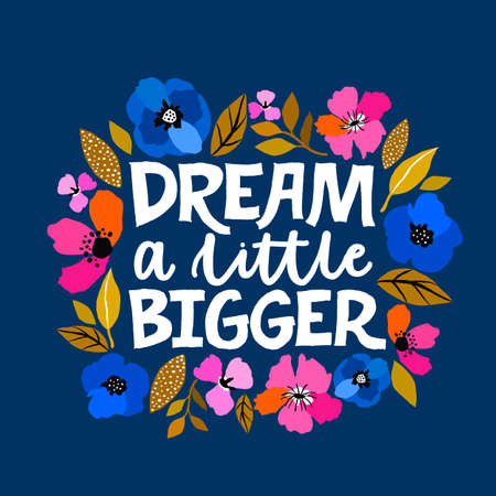 Dream a little bigger - hand written lettering illustration. Feminism quote made in vector.