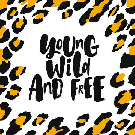 Young wild and free. Hand written lettering quote with trendy leopard texture frame. Fashion calligraphy postcard with animal print in digital style .