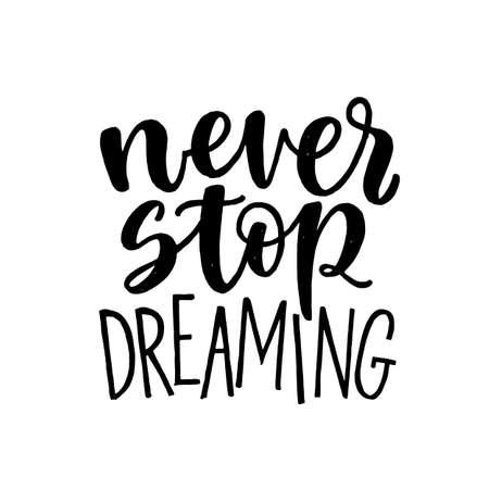 Never Stop Dreaming, motivational hand written lettering, vector illustration isolated on white background. Stock Illustratie