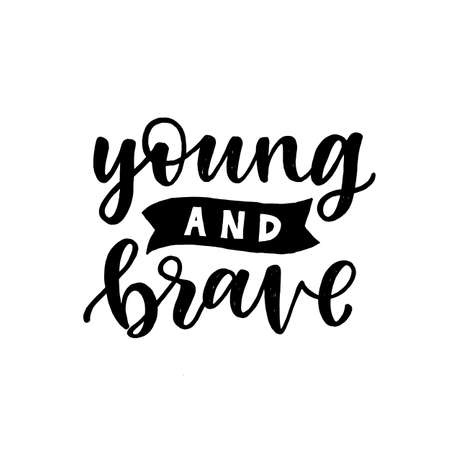 Lettering inspirational quote. Young and Brave. Isolated on white background. Perfect for prints or overlay for photography.