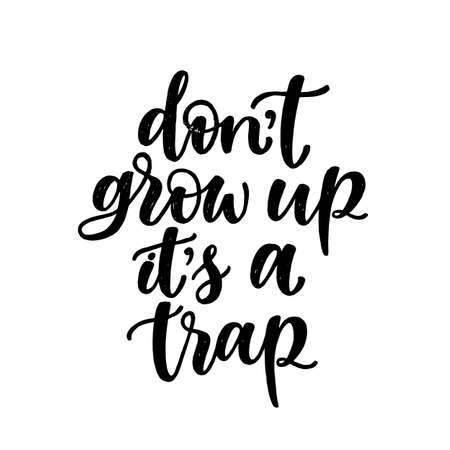 Dont grow up its a trap. Hand written elegant typography for your design. Custom lettering for special occasions or as overlays for phtotos, kids design. Stock Illustratie
