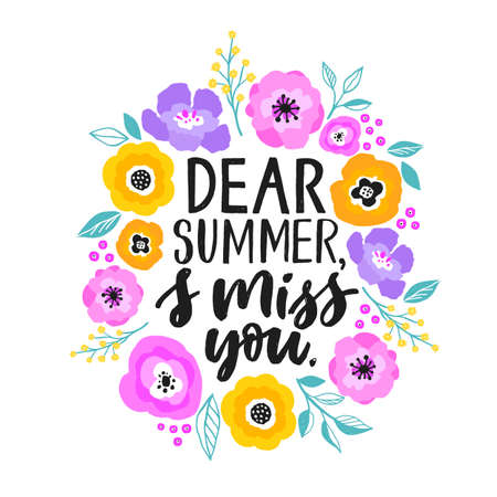 Dear summer, I miss you - hand written lettering illustration. Summer quote made in vector. Cute motivational slogan. Inscription for t shirts, posters, cards. Floral digital sketch style design.