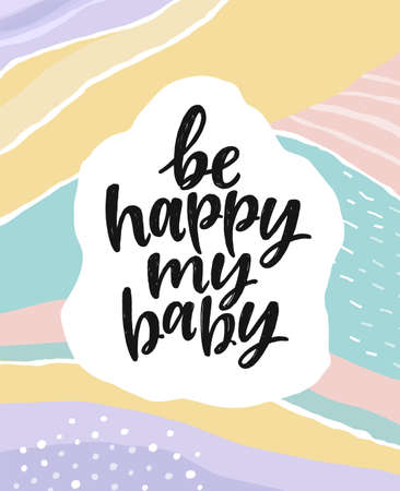 Be happy my baby. Beautiful creative lettering postcard. Calligraphy inspiration graphic design, typography element. Hand written postcard. Stock Illustratie