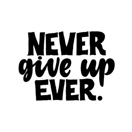Never give up, Ever. Creative lettering postcard. Calligraphy inspiration graphic design, typography element. Hand written postcard. White background.