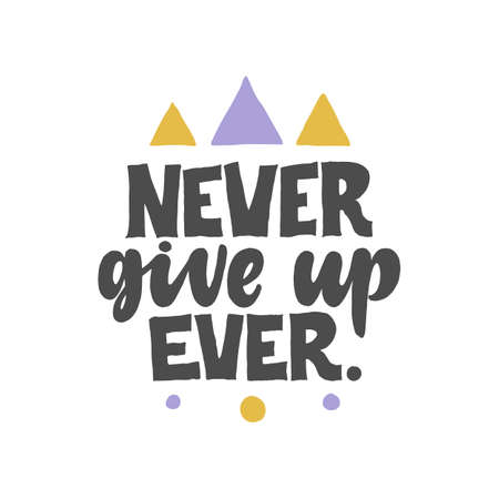 Never give up, Ever. Creative lettering postcard. Calligraphy inspiration graphic design, typography element. Stock Illustratie