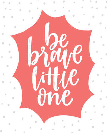 Vector lettering typography poster with quote - Be brave little one. Trendy childish print design, greeting card, home decoration. Hand written postcard. White background. Nursery poster.