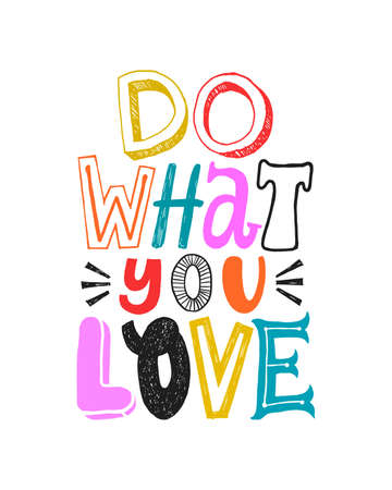 Do what you love. Motivational colorful quote, vector lettering poster. Bright happy typography quote isolated on white background.