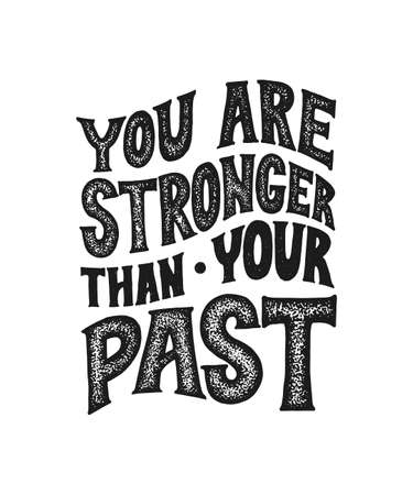 You are stronger than your past. Vector motivational saying for posters and cards. Black inspirational handmade lettering on white isolated background. Old retro style typography.