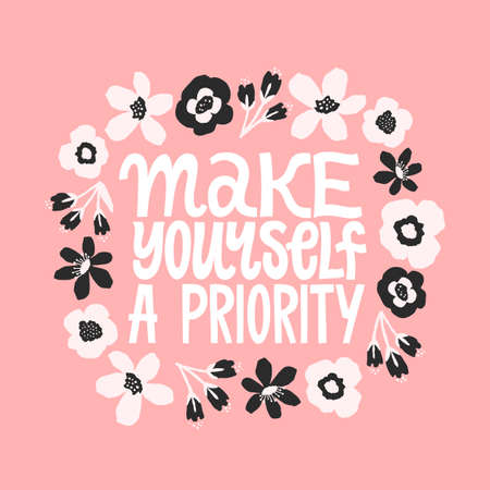 Make yourself a priority. Inspirational quote. Hand drawn digital flowers illustration. Floral ornament with hand written typography. Greeting card, poster design.