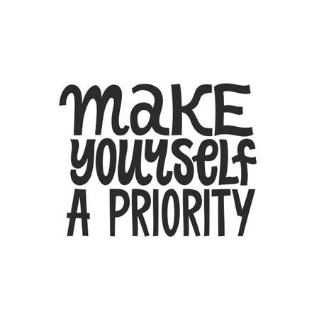 Make yourself a priority. Hand written inspirational quote lettering. Black on white background.