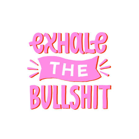 Exhale the bullshit. Inspirational funny quote. Motivational hand written lettering poster. Greeting card, pink and orange trendy colors. Stock Illustratie