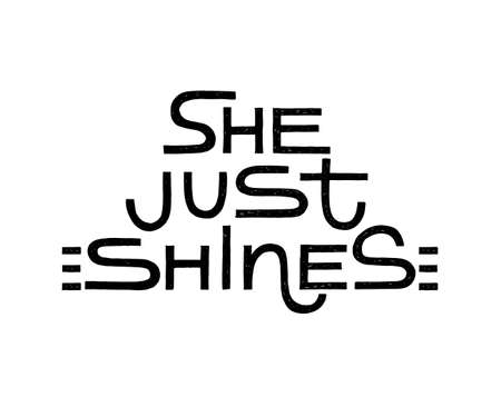 She just shines. Modern inspirational female calligraphy quote. Design print for t shirt, pin label, badges, sticker, greeting card, banner. Feminist motivational phrase.