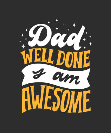 Dad Well Done I am Awesome. Hand written lettering quote. Happy fathers day vector typography. Modern hand lettering for greeting cards, banners, t-shirt design. Black, yellow and white typography.